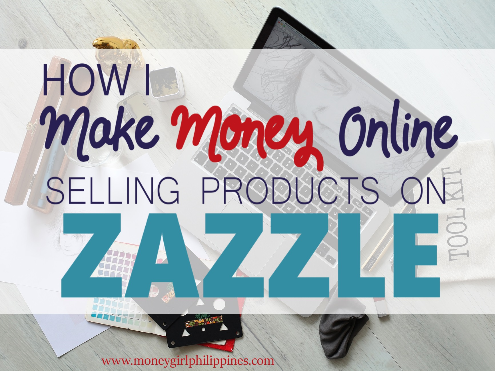 How i make money online selling products on zazzle money girl ph